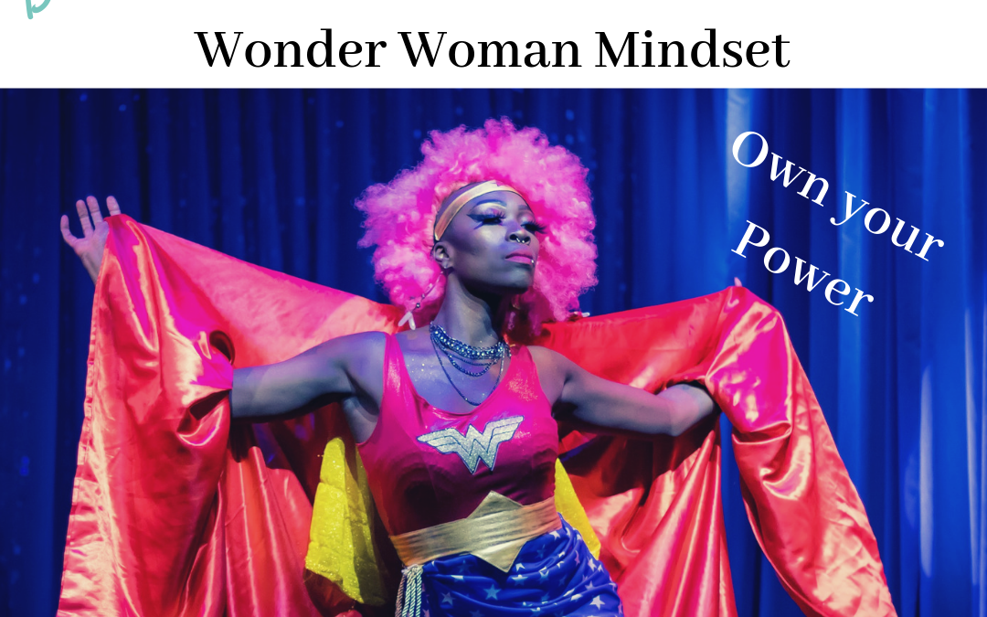 3 Ways to Change the World With Your Wonder Woman Mindset